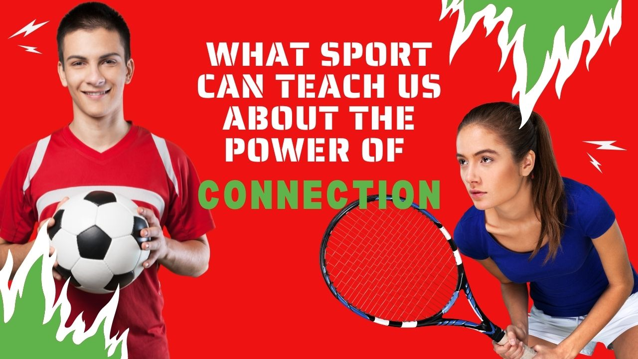 What sport can teach us about the power of connection